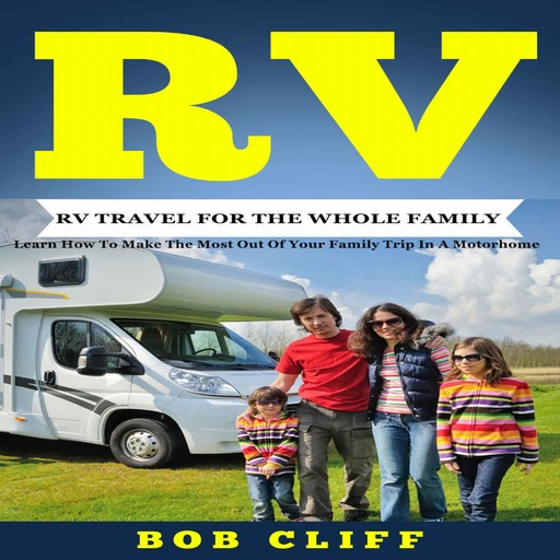 RV:RV Travel For The Whole Family, Bob Cliff