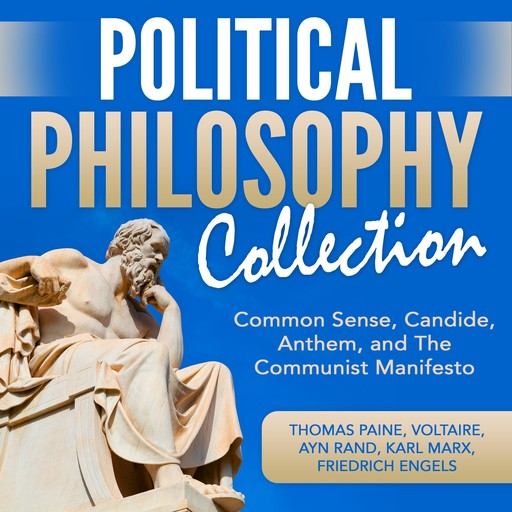 Political Philosophy Collection: Common Sense, Candide, Anthem, and The Communist Manifesto, Ayn Rand, Karl Marx, Friedrich Engels, Voltaire, Thomas Paine