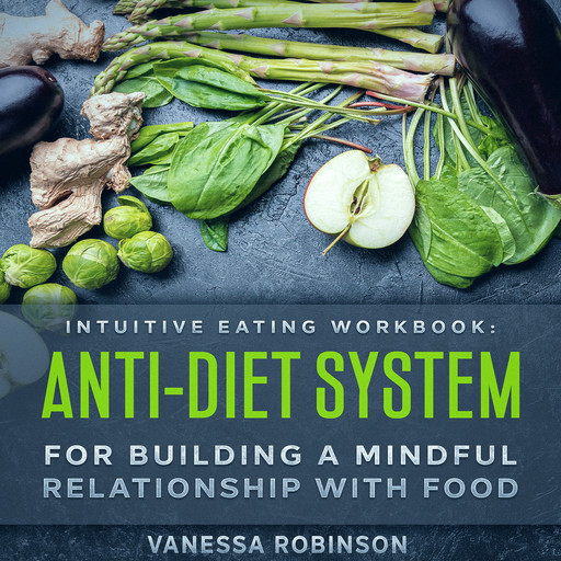 Intuitive Eating Workbook: Anti-Diet System For Building a Mindful Relationship with Food, Vanessa Robinson