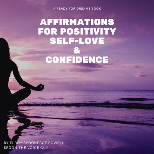 Affirmations for Positivity, Self-Love and Confidence, Elroy Spoonface Powell aka Spoon The Voice Guy