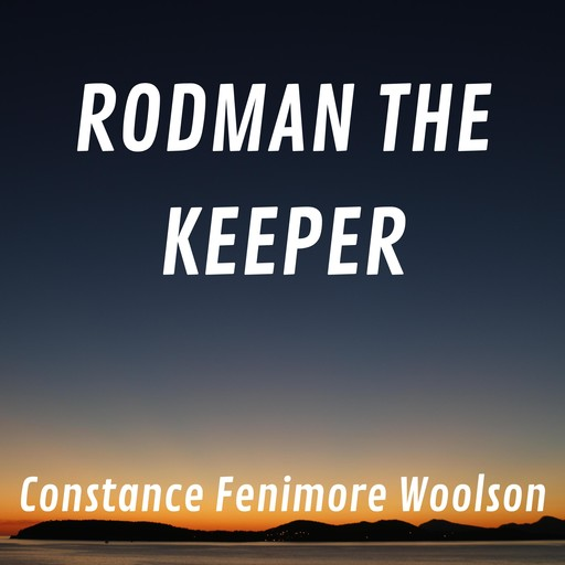 Rodman The Keeper, Constance Fenimore Woolson