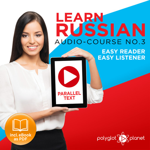 Learn Russian - Easy Reader - Easy Listener - Parallel Text Audio Course No. 3 - The Russian Easy Reader - Easy Audio Learning Course, Polyglot Planet