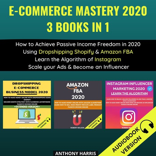 E-Commerce Mastery 2020 3 Books In 1, Anthony Harris