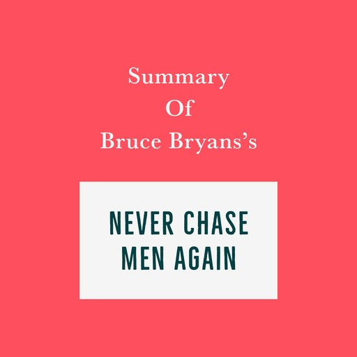 Summary of Bruce Bryans's Never Chase Men Again, Swift Reads
