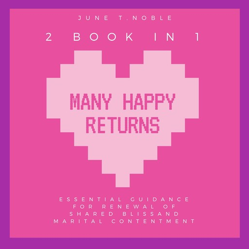 """Many Happy Returns : """"Essential Guidance for Renewal of Shared Bliss and Marital Contentment,2 Books in 1"""", June T. Noble"""