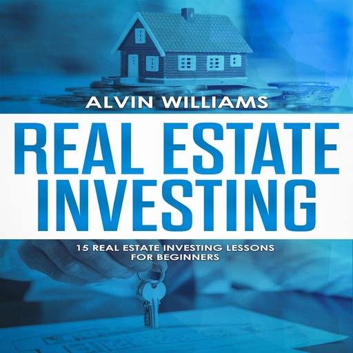 Real Estate Investing: 15 Real Estate Investing Lessons for Beginners (vesting, Stock Investing, Passive Income, Stock Market, Trading Book 3), Alvin Williams