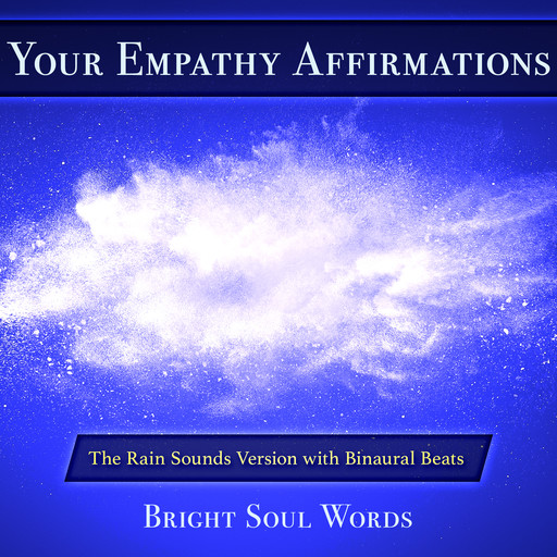 Your Empathy Affirmations: The Rain Sounds Version with Binaural Beats, Bright Soul Words