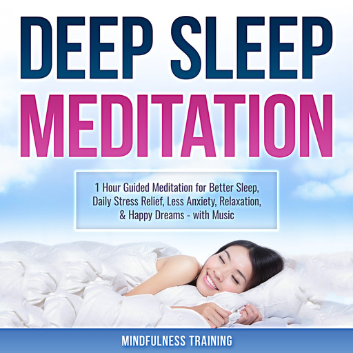 Deep Sleep Meditation: 1 Hour Guided Meditation for Better Sleep, Daily Stress Relief, Less Anxiety, Relaxation, & Happy Dreams - with Music (Self Hypnosis, Breathing Exercises, & Techniques to Relax & Sleep), Mindfulness Training