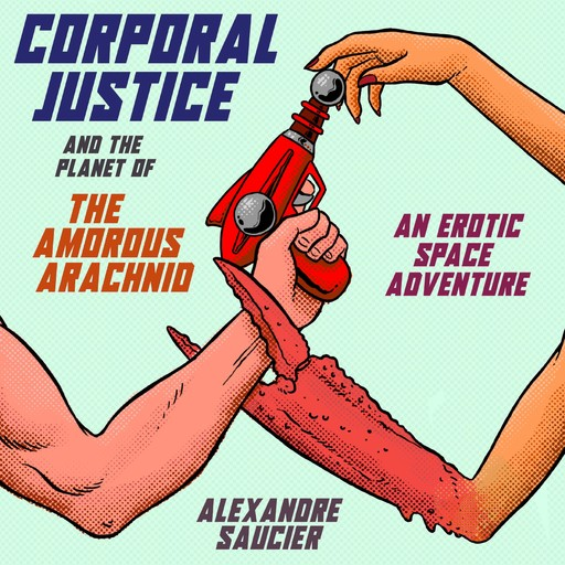 Corporal Justice and the Planet of the Amorous Arachnid, Alexandre Saucier
