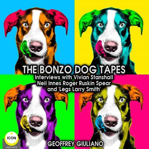 """The Bonzo Dog Tapes; Interviews with Vivian Stanshall, Neil Innes, Roger Ruskin Spear and """"Legs Larry Smith"""", Geoffrey Guiliano"""