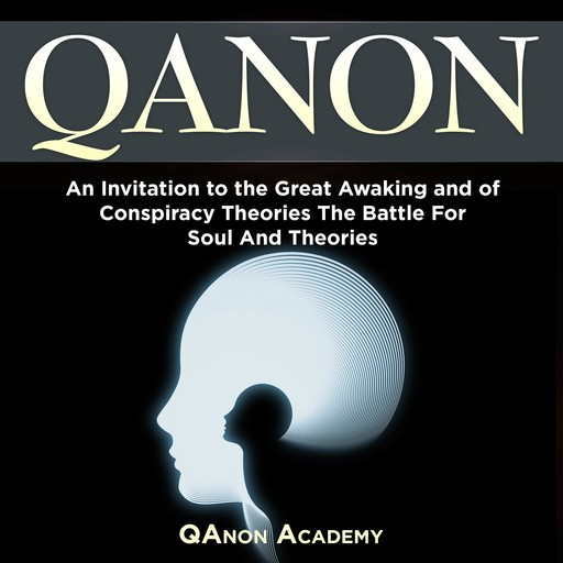 Qanon: An Invitation to the Great Awaking and of Conspiracy Theories The Battle For Soul And Theories, Simon Smith