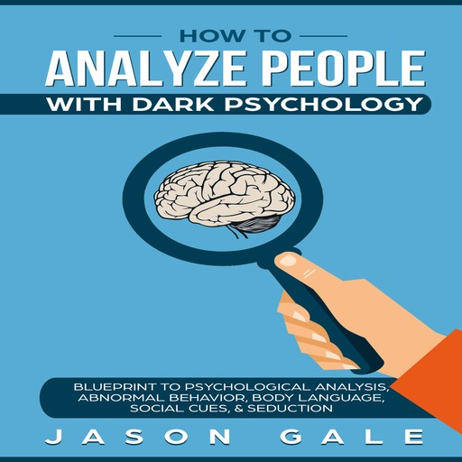 How To Analyze People With Dark Psychology, Jason Gale