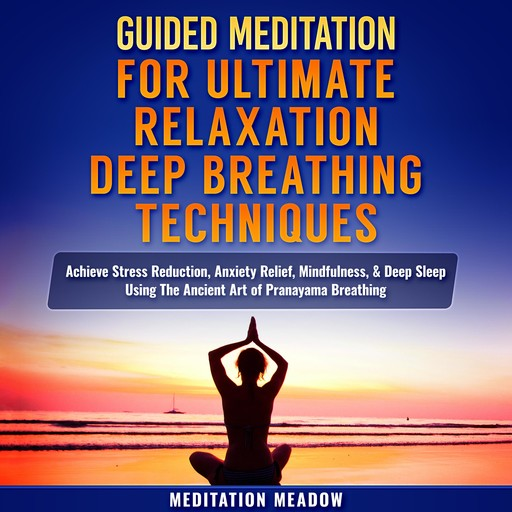 Guided Meditation for Ultimate Relaxation with Deep Breathing Techniques, Meditation Meadow