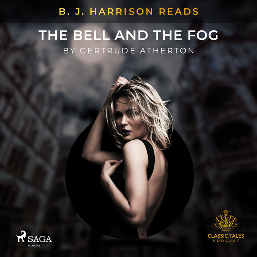B. J. Harrison Reads The Bell and the Fog, Gertrude Atherton