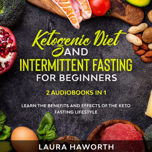 Ketogenic Diet and Intermittent Fasting for Beginners: 2 Audiobooks in 1 - Learn the benefits and Effects of the Keto Fasting Lifestyle, Laura Haworth