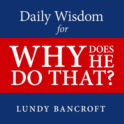 Daily Wisdom for Why Does He Do That?, Lundy Bancroft