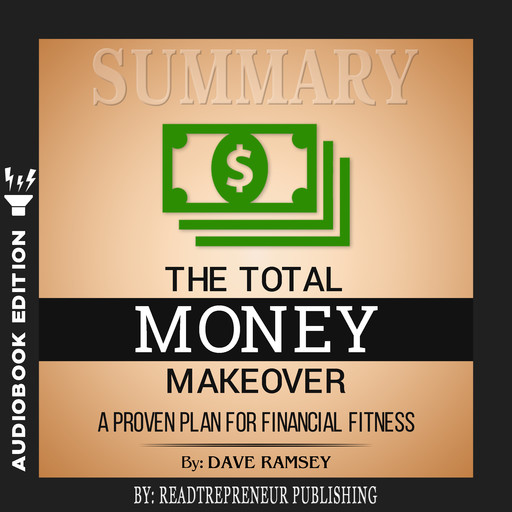 Summary of The Total Money Makeover: A Proven Plan for Financial Fitness by Dave Ramsey, Readtrepreneur Publishing