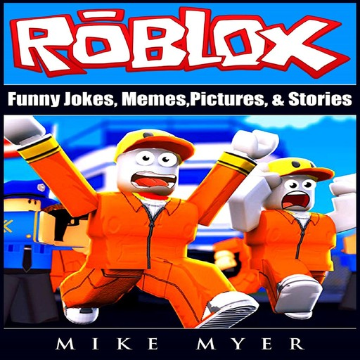 Roblox Funny Jokes, Memes, Pictures, & Stories, Mike Myer