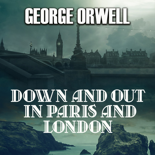 Down and Out in Paris and London, George Orwell