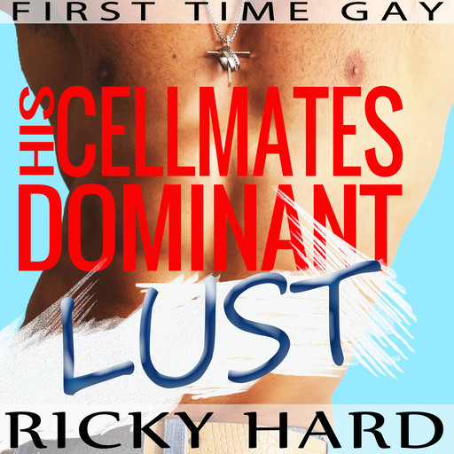First Time Gay – His Cellmates Dominant Lust: Gay MM Erotica, Ricky Hard