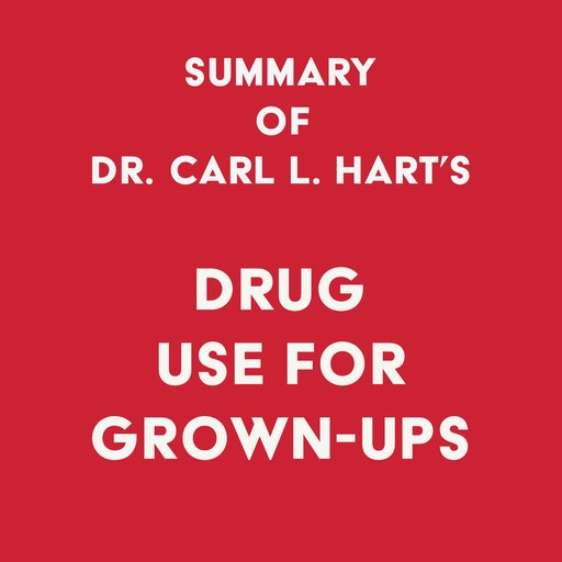 Summary of Dr. Carl L. Hart's Drug Use for Grown-Ups, Swift Reads