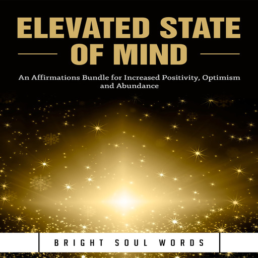 Elevated State of Mind: An Affirmations Bundle for Increased Positivity, Optimism and Abundance, Bright Soul Words