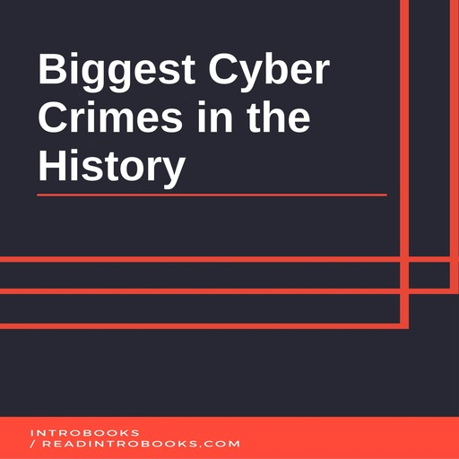 Biggest Cyber Crimes in the History, IntroBooks