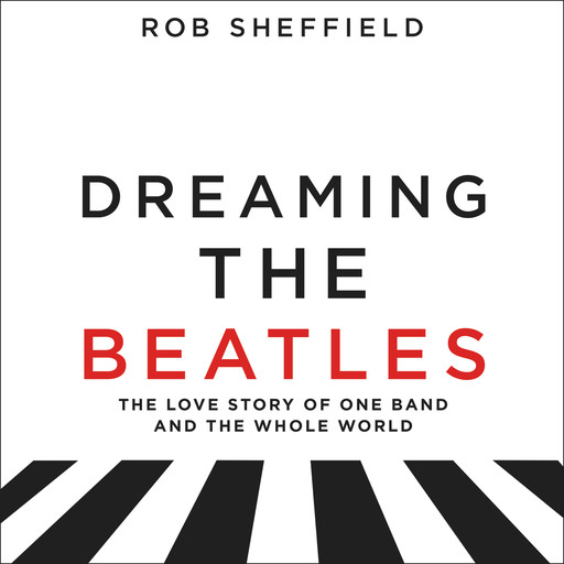 Dreaming the Beatles, Rob Sheffield