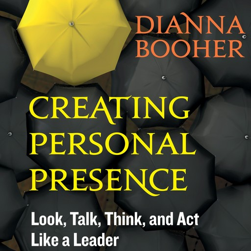 Creating Personal Presence, Dianna Booher