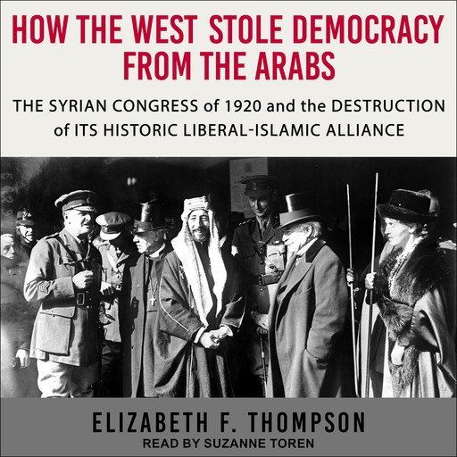 How the West Stole Democracy from the Arabs, Elizabeth Thompson