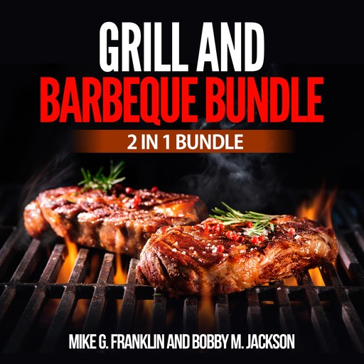 Grill and Barbeque Bundle: 2 in 1 Bundle, How To Grill, Grill, Bobby M. Jackson, Mike G. Franklin