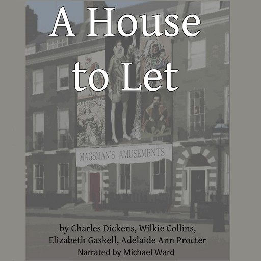 A House to Let, Charles Dickens, Wilkie Collins, Elizabeth Gaskell, Adelaide Ann Proctor