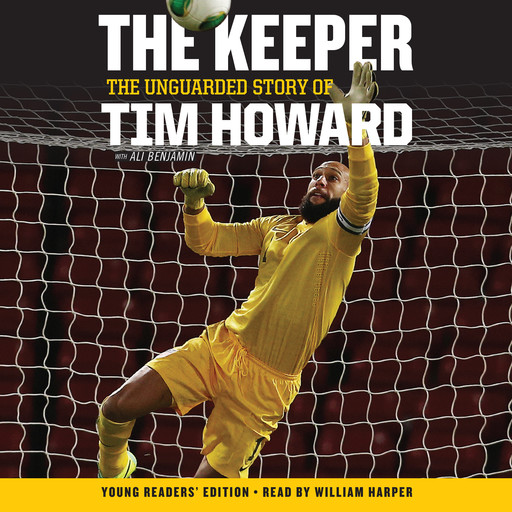 The Keeper: The Unguarded Story of Tim Howard Young Readers' Edition UNA, Tim Howard