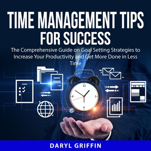 Time Management Tips for Success, Daryl Griffin