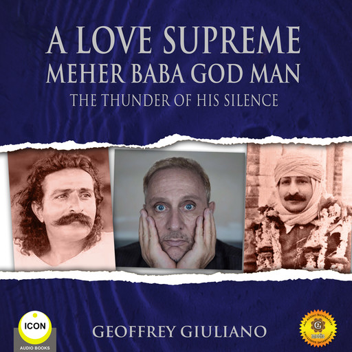 A Love Supreme Meher Baba God Man - The Thunder of His Silence, Geoffrey Giuliano