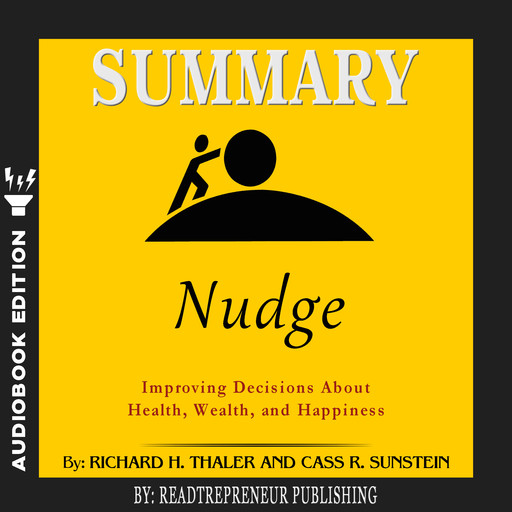 Summary of Nudge: Improving Decisions About Health, Wealth, and Happiness by Mark Egan, Readtrepreneur Publishing