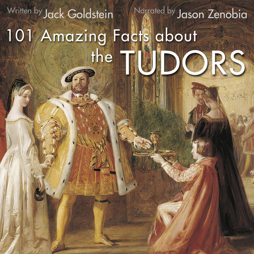 101 Amazing Facts about the Tudors, Jack Goldstein