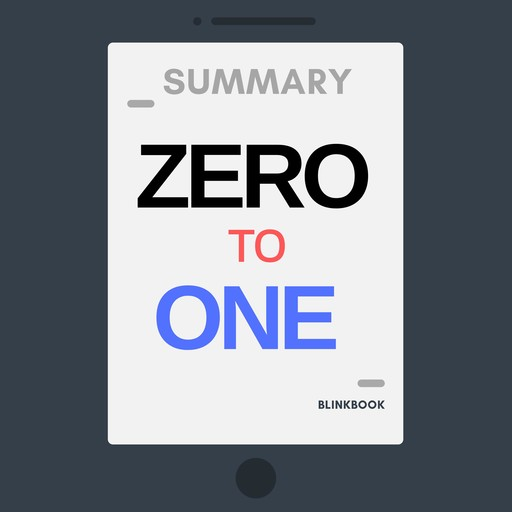 Summary: Zero to One - Notes on Start Ups, or How to Build the Future, R John