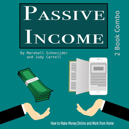 Passive Income: How to Make Money Online and Work from Home, Judy Cartell, Marshall Schneijder