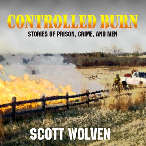 Controlled Burn, Scott Wolven
