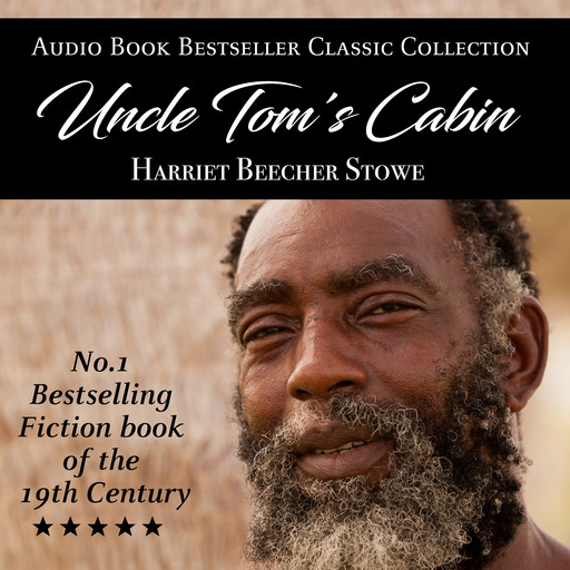 Uncle Tom's Cabin: Audio Book Bestseller Classics Collection, Harriet Beecher Stowe