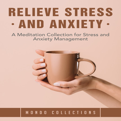 Relieve Stress and Anxiety: A Meditation Collection for Stress and Anxiety Management, Mondo Collections
