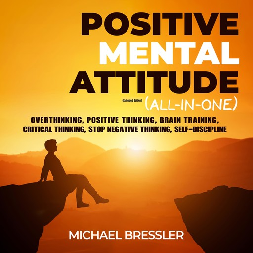Positive Mental Attitude (All-in-One) (Extended Edition), Michael Bressler