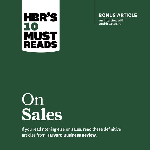 HBR's 10 Must Reads on Sales, Harvard Business Review, Philip Kotler, James Anderson, Andris Zoltners, Manish Goyal
