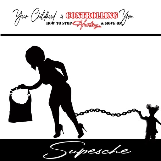 Your Childhood is Controlling You. How to Stop Hurting & Move on., Supesche