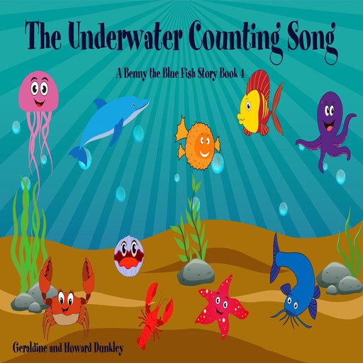 The Underwater Counting Song A Benny the Fish Story Book 4, Howard Dunkley, Geraldine Dunkley