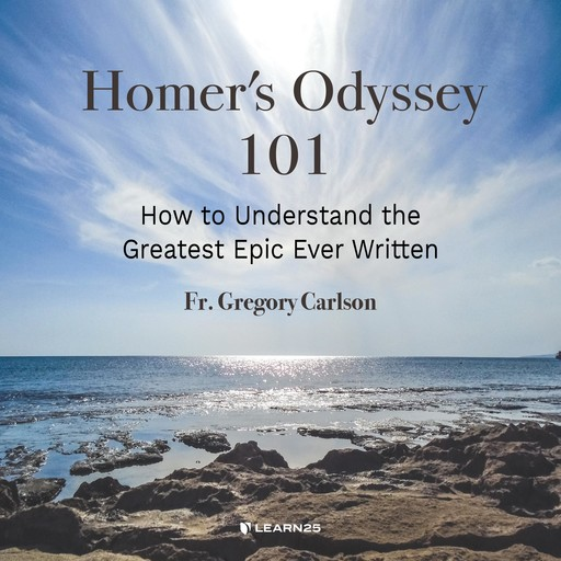 Homer's Odyssey 101: How to Understand the Greatest Epic Ever Written, Gregory I. Carlson