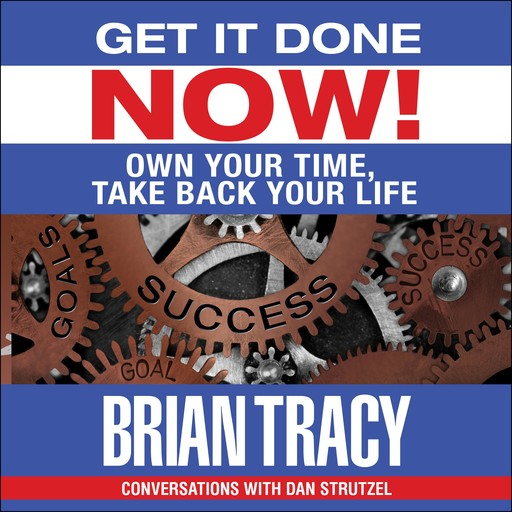 Get it Done Now!, Brian Tracy