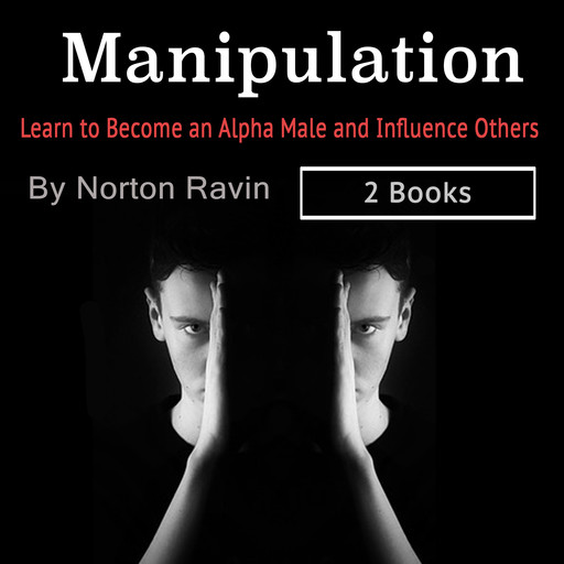 Manipulation: Learn to Become an Alpha Male and Influence Others, Norton Ravin