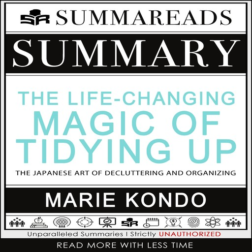 Summary of The Life-Changing Magic of Tidying Up: The Japanese Art of Decluttering and Organizing by Marie Kondō, Summareads Media